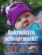 Babymutzen Selbstgemacht! 10 Niedliche Modelle in Je 10 Minuten, Ganz Einfach Ohne Nahen af Caroline Oblasser