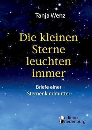 Bog, paperback Die Kleinen Sterne Leuchten Immer - Briefe Einer Sternenkindmutter af Tanja Wenz
