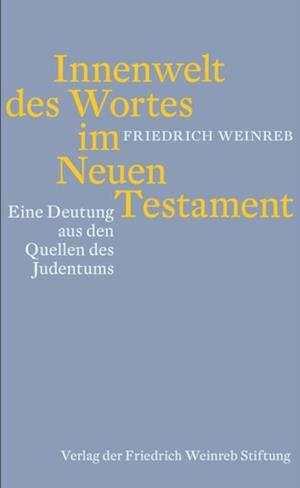 Innenwelt des Wortes im Neuen Testament af Friedrich Weinreb