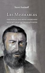 Les Miserables, for Musical and Movie Lovers Who Have Not Read Victor Hugo's Novel af Steve Antinoff