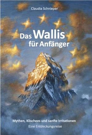 Das Wallis fur Anfanger af Claudia Schnieper