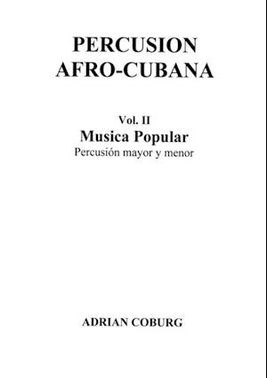 Percusion Afro-Cubana - Vol. II Musica Popular Percusion mayor y menor / Scores af Adrian Coburg