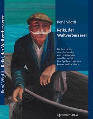 Reiki, der Weltverbesserer af Rene Vogtli