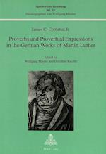 Proverbs and Proverbial Expressions in the German Works of Martin Luther (Sprichworterforschung, nr. 19)