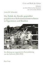 Die Politik Des Bundes Gegenueber Projektierten Kolonisationsunternehmen in Argentinien Und Brasilien (Zuercher Beitraege Zur Geschichtswissenschaft, nr. 87)