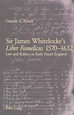 Sir James Whitelocke's Liber Famelicus 1570-1632