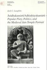 Ārādhakamūrti/Adhiṣṭhāyakamūrti - Popular Piety, Politics, and the Medieval Jain Temple Portrait (Schweizer Asiatische Studien/Etudes Asiatique Suisse, nr. 42)