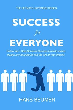Bog, hæftet Success for Everyone - Follow the 7-Step Universal Success Cycle to realise Wealth and Abundance and the Life of your Dreams af Hans Beumer