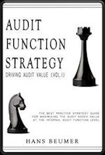 AUDIT FUNCTION STRATEGY (Driving Audit Value, Vol. I ) - The best practice strategy guide for maximising the audit added value at the Internal Audit F