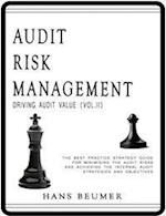 AUDIT RISK MANAGEMENT (Driving Audit Value, Vol. II) - The best practice strategy guide for minimising the audit risks and achieving the Internal Audi