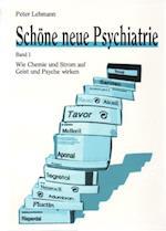 Schone neue Psychiatrie. Band 1: Wie Chemie und Strom auf Geist und Psyche wirken af Peter Lehmann