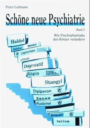 Schone neue Psychiatrie. Band 2: Wie Psychopharmaka den Korper verandern af Peter Lehmann