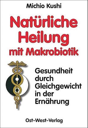 Natürliche Heilung mit Makrobiotik