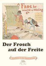 Der Frosch Auf Der Freite. a Frog He Would A-Wooing Go