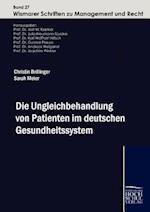 Die Ungleichbehandlung Von Patienten Im Deuteschen Gesundheitssystem af Sarah Meier, Christin Brillinger