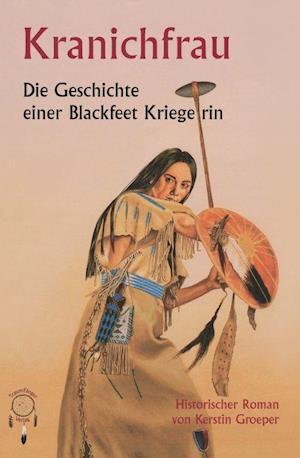 Kranichfrau, die Geschichte einer Blackfeetkriegerin