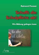 Schafft Die Schulpflicht AB! af Raimund Pousset