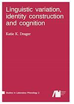 Linguistic Variation, Identity Construction and Cognition af Katie Drager