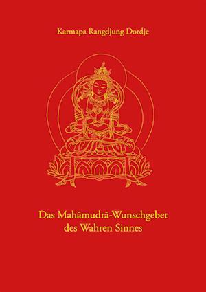 Das Mahamudra-Wunschgebet des Wahren Sinnes