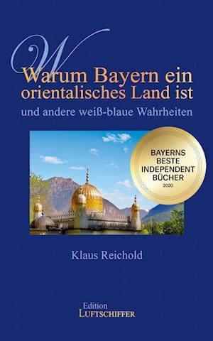Warum Bayern ein orientalisches Land ist und andere weiß-blaue Wahrheiten