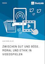 Zwischen Gut Und Bose. Moral Und Ethik in Videospielen