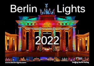 Berlin Lights Kalender 2022 - Eine Hauptstadt im farbigen Lichtermeer