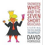 Snowden White and the Seven Short Mexicans: Starring the Evil Queen Trumpalot af David Hornidge