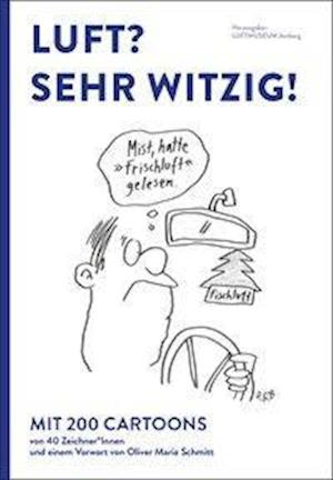 Luft? Sehr witzig! / Hrsg. Luftmuseum Amberg e.V.