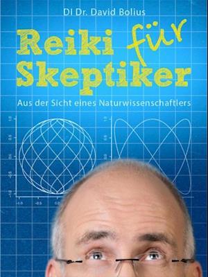 REIKI fur Skeptiker af David Bolius
