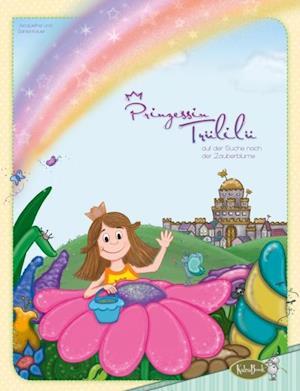 Prinzessin Trulilu auf der Suche nach der Zauberblume