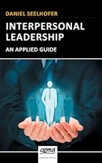 Interpersonal Leadership: An Applied Guide