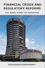 Financial Crisis and Regulatory Reforms: The Basel Story to Taxpayers