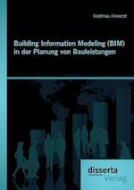 Building Information Modeling (Bim) in Der Planung Von Bauleistungen af Matthias Albrecht