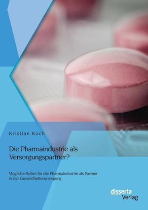 Bog, paperback Die Pharmaindustrie ALS Versorgungspartner? Mogliche Rollen Fur Die Pharmaindustrie ALS Partner in Der Gesundheitsversorgung af Kristian Koch