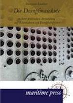 Die Dampfmaschine in Ihrer Praktischen Anwendung Auf Eisenbahnen Und Dampfschifffahrt af Dionysius Lardner
