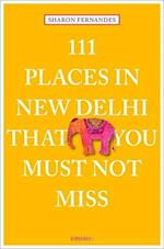111 Places in New Delhi That You Must Not Miss (111 Places111 Shops)