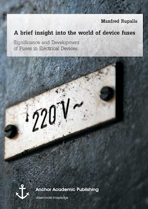 A brief insight into the world of device fuses: Significance and Development of Fuses in Electrical Devices