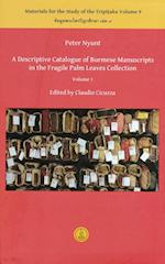 A Descriptive Catalogue of Burmese Manuscripts in the Fragile Palm Leaves Collection, Volume 1 (Publications of the Lumbini International Research Institute)