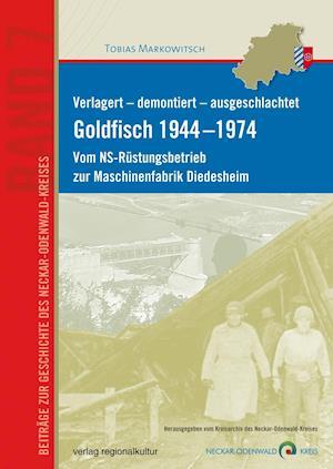 Verlagert - demontiert - ausgeschlachtet. Goldfisch 1944 -1974