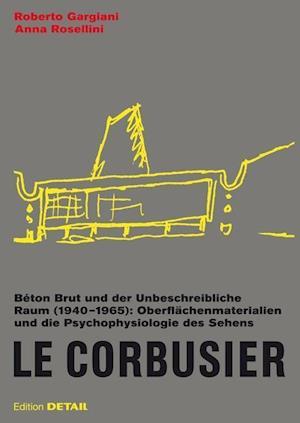 Le Corbusier. Béton Brut und der unbeschreibliche Raum (1940 -1965)
