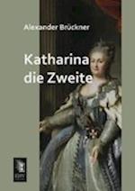 Katharina Die Zweite af Alexander Bruckner