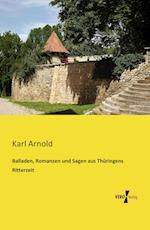 Balladen, Romanzen Und Sagen Aus Thuringens Ritterzeit af Karl Arnold