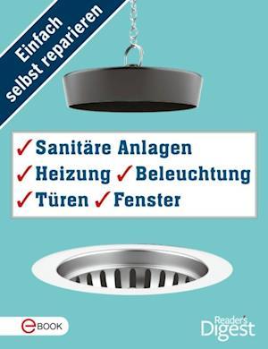 Einfach selbst reparieren - Sanitare Anlagen, Heizung, Beleuchtung, Turen und Fenster