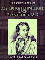 Als Kriegsfreiwilliger nach Frankreich 1815 af Willibald Alexis