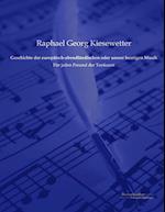 Geschichte Der Europaisch-Abendlandischen Oder Unsrer Heutigen Musik af Raphael Georg Kiesewetter
