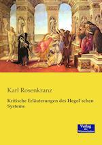 Kritische Erlauterungen Des Hegelschen Systems af Karl Rosenkranz