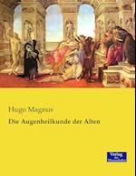 Die Augenheilkunde Der Alten af Hugo Magnus