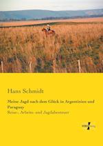 Meine Jagd Nach Dem Gluck in Argentinien Und Paraguay af Hans Schmidt