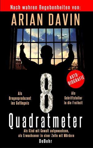 8 Quadratmeter - Als Kind mit Gewalt aufgewachsen, als Erwachsener in einer Zelle mit Mördern - Autobiografie