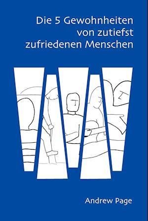 Bog, paperback Die 5 Gewohnheiten Von Zutiefst Zufriedenen Menschen af Andrew Page
